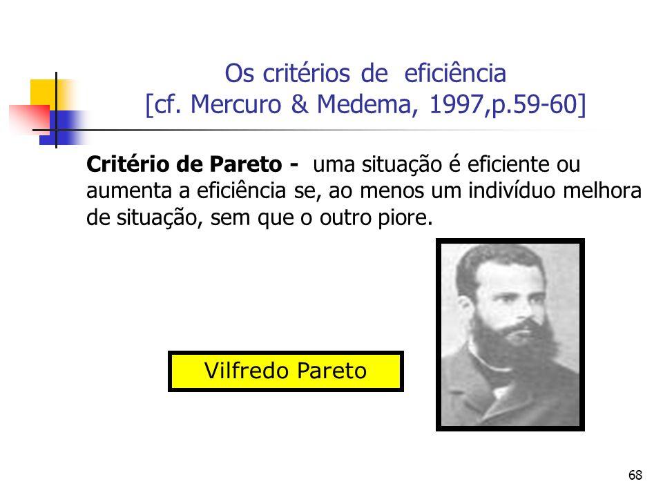 Os critérios de eficiência [cf. Mercuro & Medema, 1997,p.59-60]